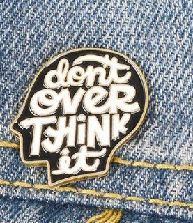 Don't Over Think It Pin